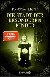 Die Stadt der besonderen Kinder - Roman