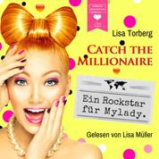 Ein Rockstar für Mylady - Catch the Millionaire, Band 4 (Ungekürzt)