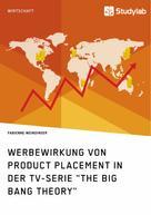 "Fabienne Weindinger: Werbewirkung von Product Placement in der TV-Serie ""The Big Bang Theory"""