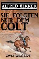 Alfred Bekker: Sie folgten nur dem Colt: Zwei Alfred Bekker Western ★★★