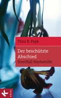 Theo R. Payk: Der beschützte Abschied