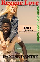 (Wahre Geschichte) Reggae Love, wenn die Liebe weint! Schwarz weiße Liebesodyssee - Teil 1: Drei weiße Frauen, ein schwarzer Mann - Die spannende und lustige Suche nach der weißen Frau, der Frau Visa