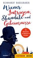 Reinhardt Badegruber: Wiener Intrigen, Skandale und Geheimnisse ★★★★★