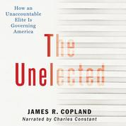 The Unelected - How an Unaccountable Elite is Governing America (Unabridged)