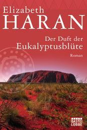 Der Duft der Eukalyptusblüte - Roman
