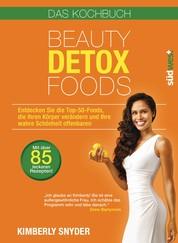 Beauty Detox Foods - Entdecken Sie die Top-50-Beauty-Foods, die Ihren Körper verändern und Ihre wahre Schönheit offenbaren. Kochbuch mit 85 Rezepten.