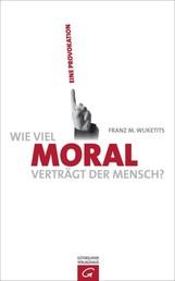 Wie viel Moral verträgt der Mensch? - Eine Provokation