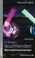 Hellmuth Opitz: In diesen leuchtenden Bernsteinmomenten
