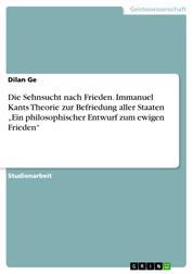 """Die Sehnsucht nach Frieden. Immanuel Kants Theorie zur Befriedung aller Staaten """"Ein philosophischer Entwurf zum ewigen Frieden"""""""