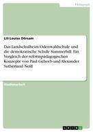 Lili Louise Dörsam: Das Landschulheim Odenwaldschule und die demokratische Schule Summerhill. Ein Vergleich der reformpädagogischen Konzepte von Paul Geheeb und Alexander Sutherland Neill