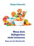 Helga Libowski: Wenn dich Süßigkeiten nicht loslassen