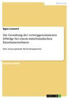 Egon Lennert: Die Gestaltung der vorweggenommenen Erbfolge bei einem mittelständischen Einzelunternehmen