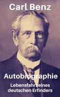 Carl Benz: Carl Benz - Autobiographie. Lebensfahrt eines deutschen Erfinders