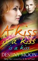Destiny Moon: A Kiss is a Kiss is a Kiss
