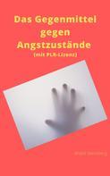 André Sternberg: Das Gegenmittel gegen Angstzustände (mit PLR-Lizenz)