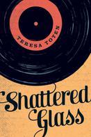 Teresa Toten: Shattered Glass