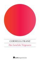 Cornelia Franz: Das Land des Vergessens