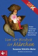 Susanne Stöcklin-Meier: Von der Weisheit der Märchen