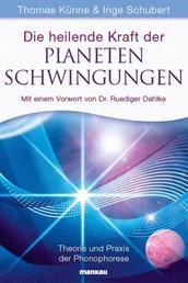 Die heilende Kraft der Planetenschwingungen - Theorie und Praxis der Phonophorese