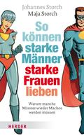 Johannes Storch: So können starke Männer starke Frauen lieben ★★★