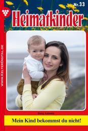 Heimatkinder 33 – Heimatroman - Mein Kind bekommst du nicht!