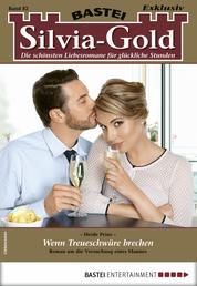 Silvia-Gold 82 - Liebesroman - Wenn Treueschwüre brechen