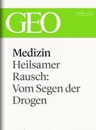 : Medizin: Heilsamer Rausch – Vom Segen der Drogen (GEO eBook Single)