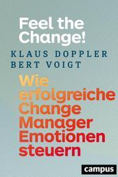 Feel the Change! - Wie erfolgreiche Change Manager Emotionen steuern