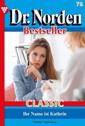 Dr. Norden Bestseller Classic 76 – Arztroman - Ihr Name ist Kathrin
