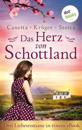 """Das Herz von Schottland: Drei Liebesromane in einem eBook - """"Das Leuchten der schottischen Wälder"""" von Christa Canetta, """"Ein schottischer Sommer"""" von Maryla Krüger und """"Brennende Träume"""" von Alina Stoica"""