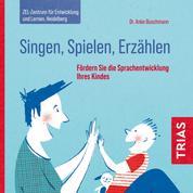 Singen, Spielen, Erzählen - Fördern Sie die Sprachentwicklung Ihres Kindes