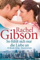 Rachel Gibson: So fühlt sich nur die Liebe an ★★★★