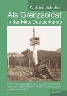 Wilfried Schober: Als Grenzsoldat in der Mitte Deutschlands ★★★★★