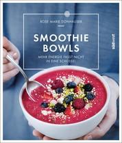 Smoothie-Bowls - Mehr Energie passt nicht in eine Schüssel