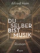 Alfred Hein: Du selber bist Musik