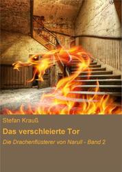 Das verschleierte Tor - Die Drachenflüsterer von Narull - Band 2