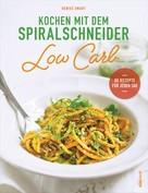 Denise Smart: Kochen mit dem Spiralschneider Low Carb ★★★★