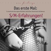 Das erste Mal: S/M-Erfahrungen! - 5 erotische Kurzgeschichten zwischen Dominanz & Demut