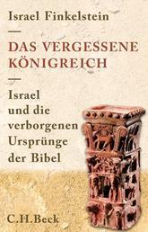 Das vergessene Königreich - Israel und die verborgenen Ursprünge der Bibel