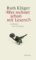 """Ruth Klüger: """"Wer rechnet schon mit Lesern?"""""""
