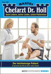 Dr. Holl 1880 - Arztroman - Der leichtsinnige Patient