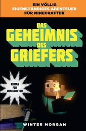 Das Geheimnis des Griefers - Roman für Minecrafter