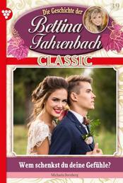 Bettina Fahrenbach Classic 39 – Liebesroman - Wem schenkst du deine Gefühle?