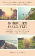 Madeleine Wilson: Innerlijke Sereniteit Voor Beginners, Stap Voor Stap Naar Innerlijke Balans Door Ontspanning En Gewoontes ★★★★★