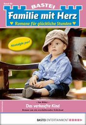 Familie mit Herz 80 - Familienroman - Das verkaufte Kind
