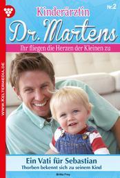 Kinderärztin Dr. Martens 2 – Arztroman - Ein Vati für Sebastian
