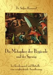 Die Metapher der Begierde und der Sprung bei Kierkegaard und Bataille – eine vergleichende Annäherung
