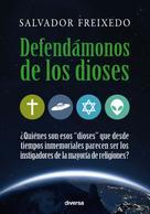 Salvador Freixedo: Defendámonos de los dioses