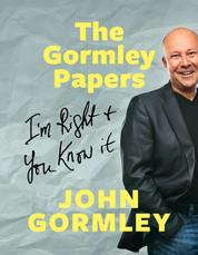 The Gormley Papers: I'm Right & You Know It