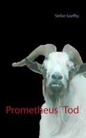 Stefan Soeffky: Prometheus' Tod